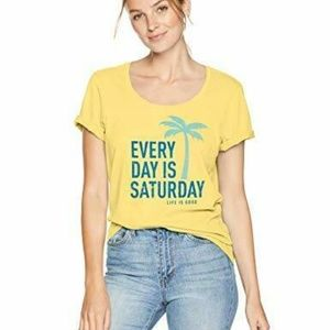 Life is Good Womens T-Shirt Every Day is Saturday